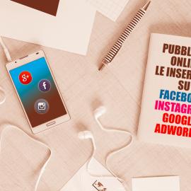 Pubblicità Online: dalle inserzioni Facebook a Instagram e Google AdWords