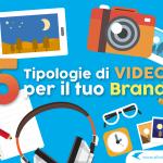 Le Tipologie di video per promuovere il tuo brand nel 2018