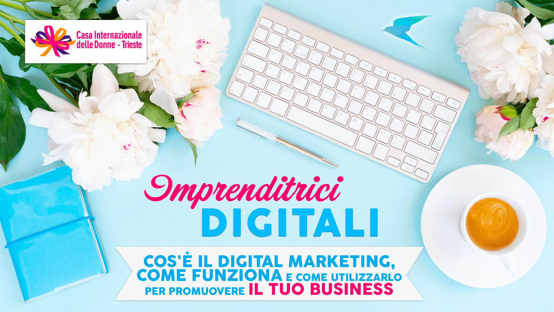 Workshop Imprenditrici Digitali a Trieste: un corso sul digital marketing rivolto alle donne che lavorano in proprio o che stanno per aprire il proprio business
